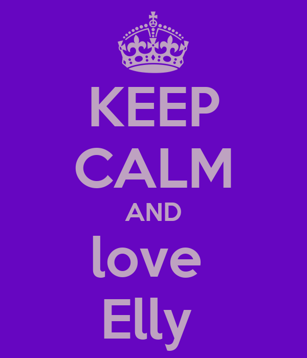 KEEP CALM AND love  Elly