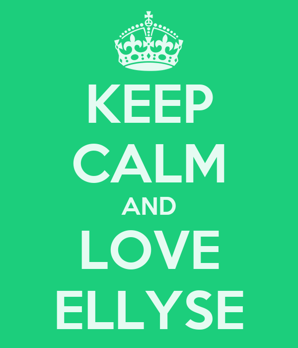 KEEP CALM AND LOVE ELLYSE