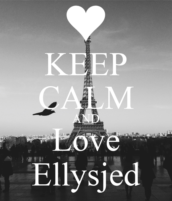 KEEP CALM AND Love Ellysjed