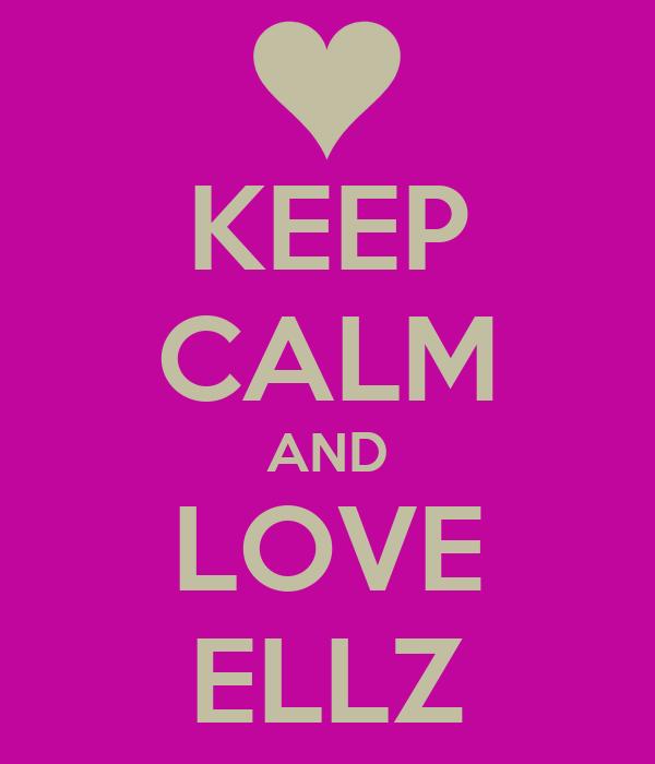 KEEP CALM AND LOVE ELLZ