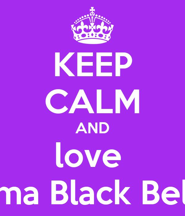 KEEP CALM AND love  Elma Black Belle