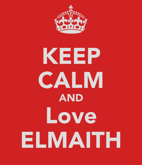 KEEP CALM AND Love ELMAITH