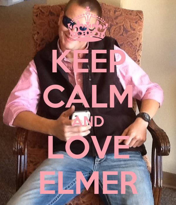 KEEP CALM AND LOVE ELMER