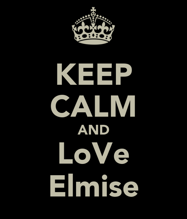 KEEP CALM AND LoVe Elmise