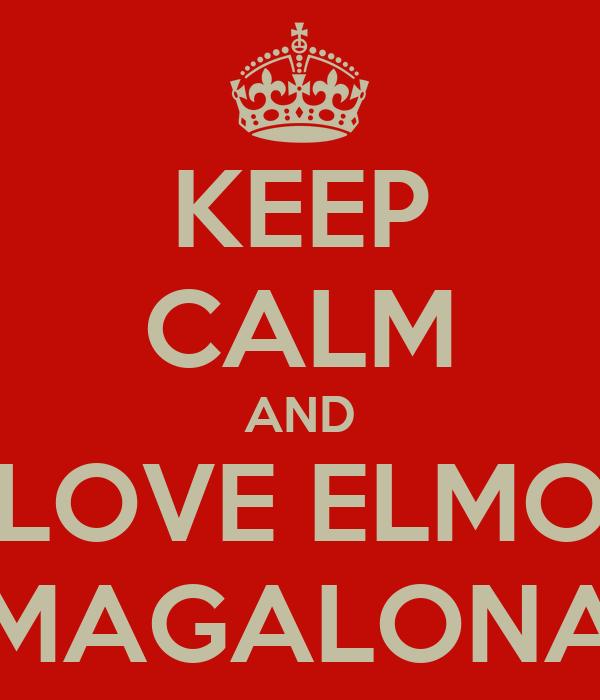 KEEP CALM AND LOVE ELMO MAGALONA