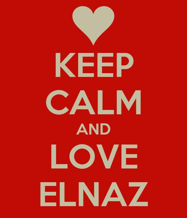 KEEP CALM AND LOVE ELNAZ