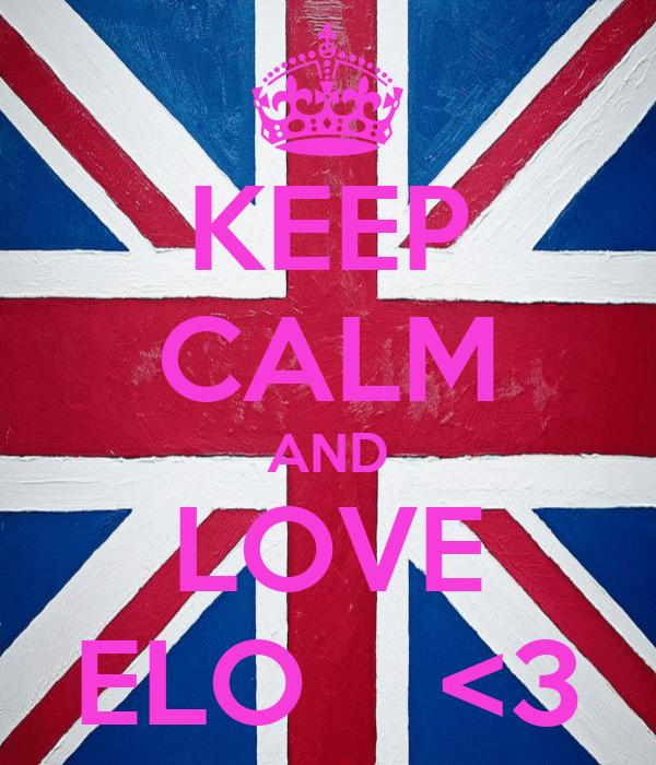 KEEP CALM AND LOVE ELO    <3