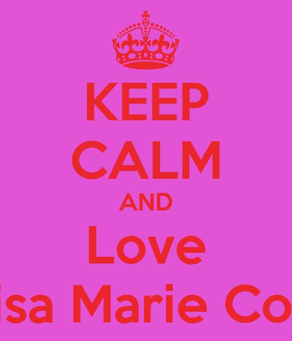 KEEP CALM AND Love Eloisa Marie Cozun