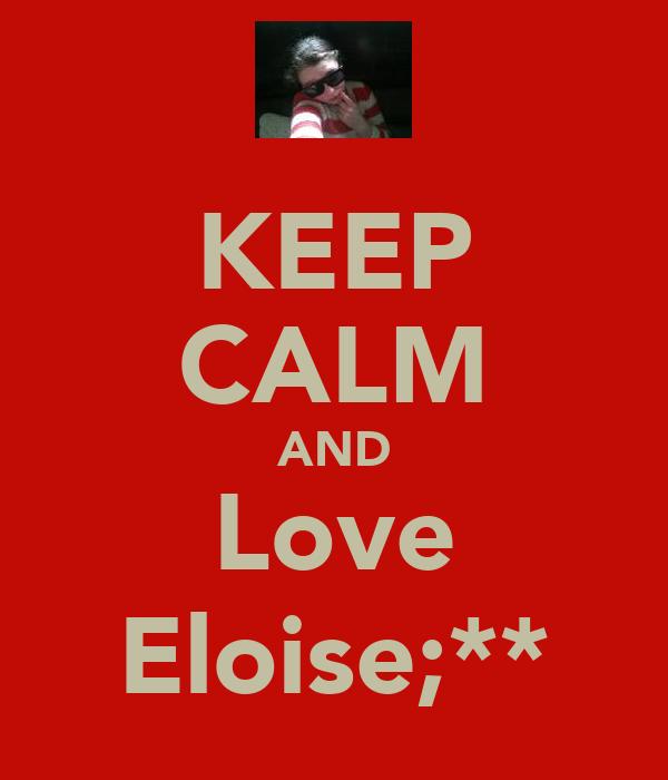 KEEP CALM AND Love Eloise;**
