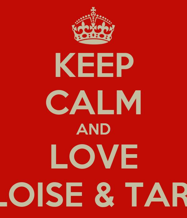 KEEP CALM AND LOVE ELOISE & TARA