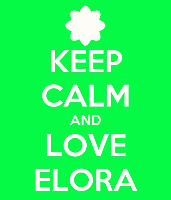 KEEP CALM AND LOVE ELORA