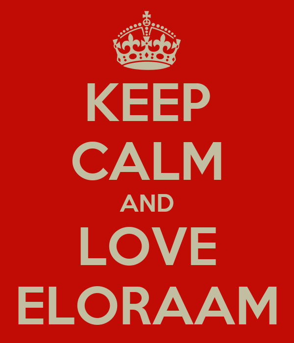 KEEP CALM AND LOVE ELORAAM