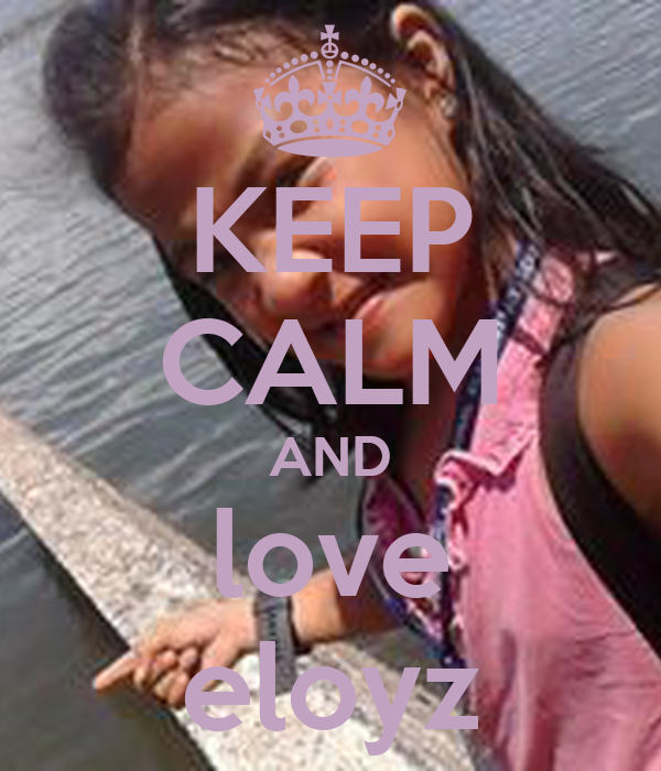 KEEP CALM AND love eloyz