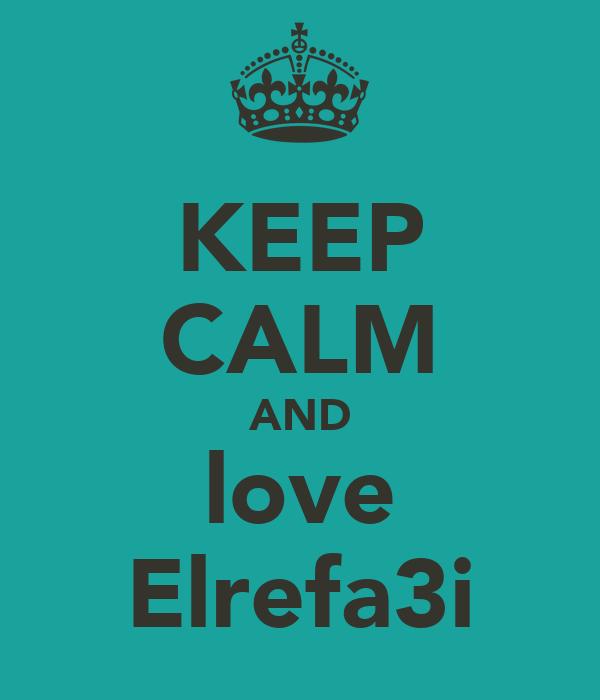 KEEP CALM AND love Elrefa3i