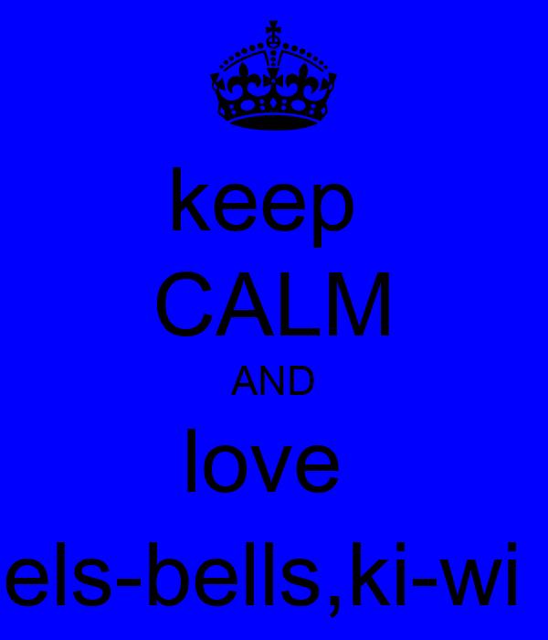 keep  CALM AND love  els-bells,ki-wi
