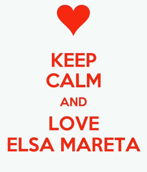 KEEP CALM AND LOVE ELSA MARETA