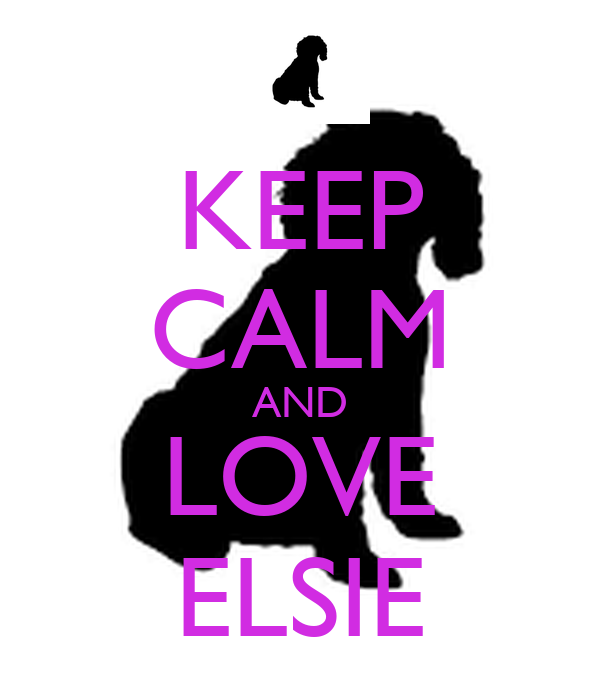 KEEP CALM AND LOVE ELSIE