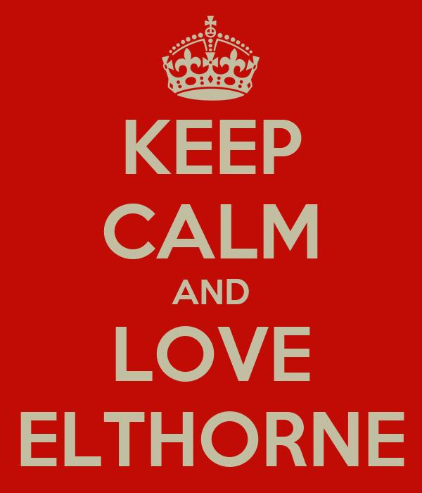 KEEP CALM AND LOVE ELTHORNE