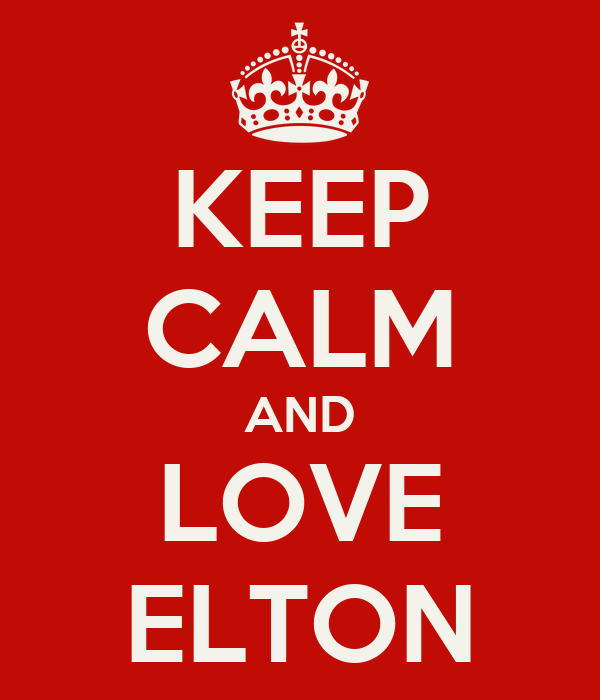 KEEP CALM AND LOVE ELTON