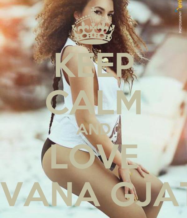 KEEP CALM AND LOVE ELVANA GJATA