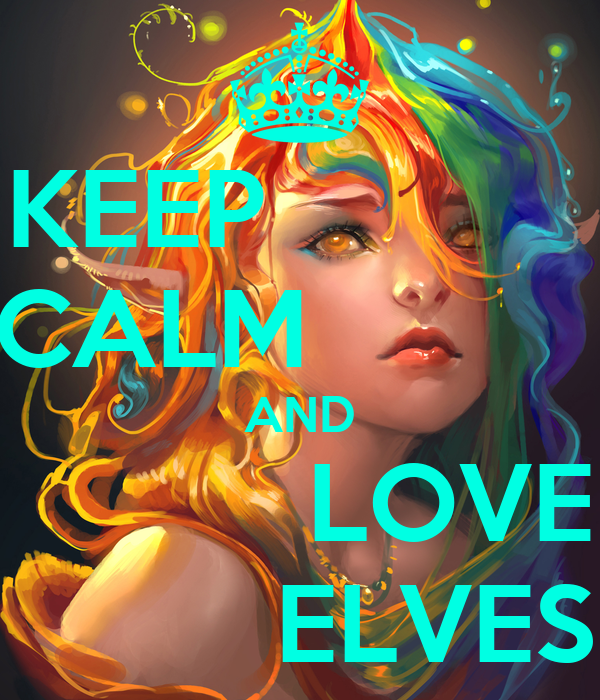 KEEP            CALM           AND           LOVE          ELVES