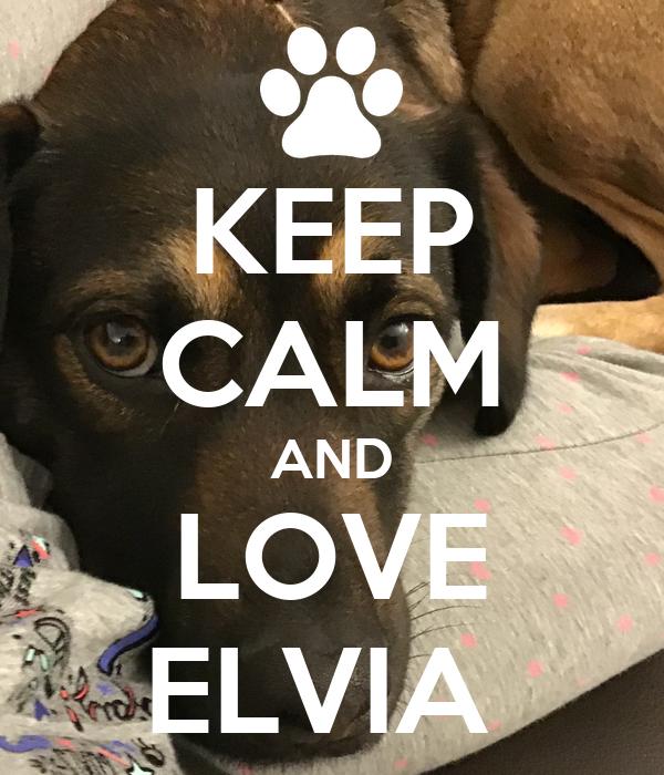 KEEP CALM AND LOVE ELVIA