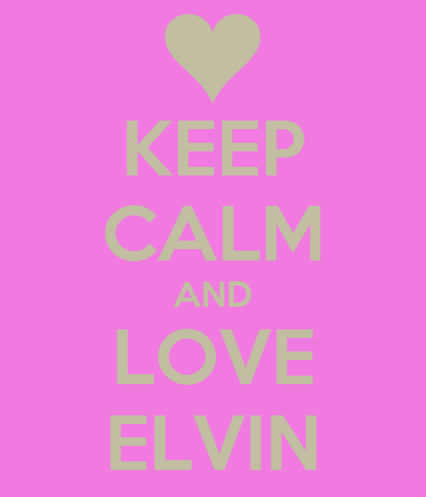 KEEP CALM AND LOVE ELVIN