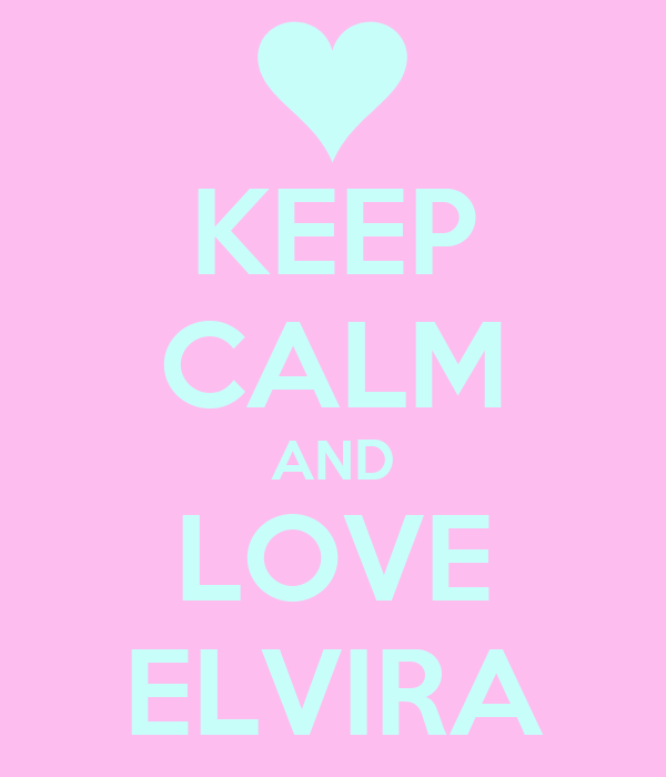 KEEP CALM AND LOVE ELVIRA