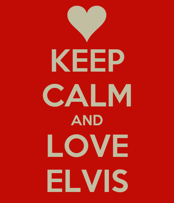 KEEP CALM AND LOVE ELVIS