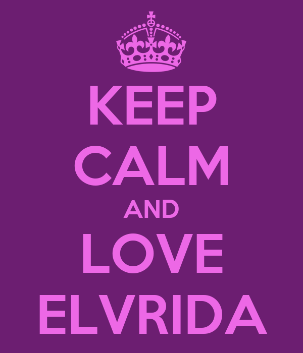 KEEP CALM AND LOVE ELVRIDA