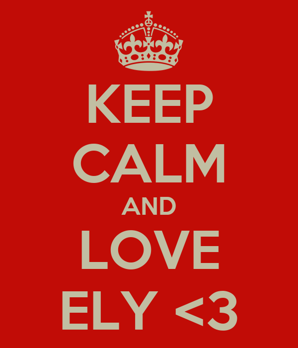 KEEP CALM AND LOVE ELY <3
