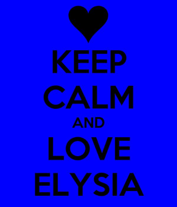 KEEP CALM AND LOVE ELYSIA
