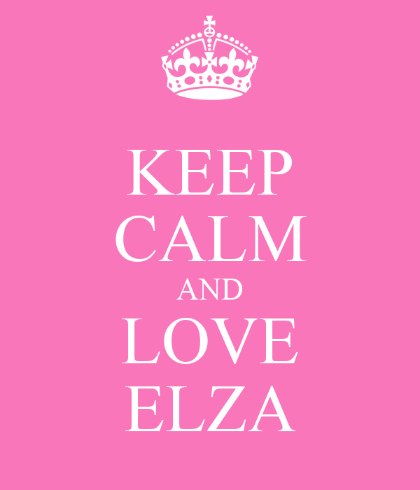 KEEP CALM AND LOVE ELZA