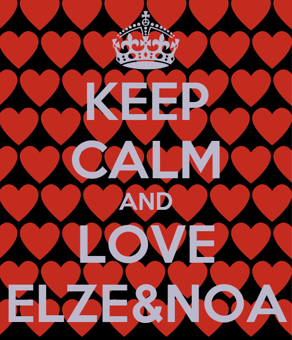 KEEP CALM AND LOVE ELZE&NOA