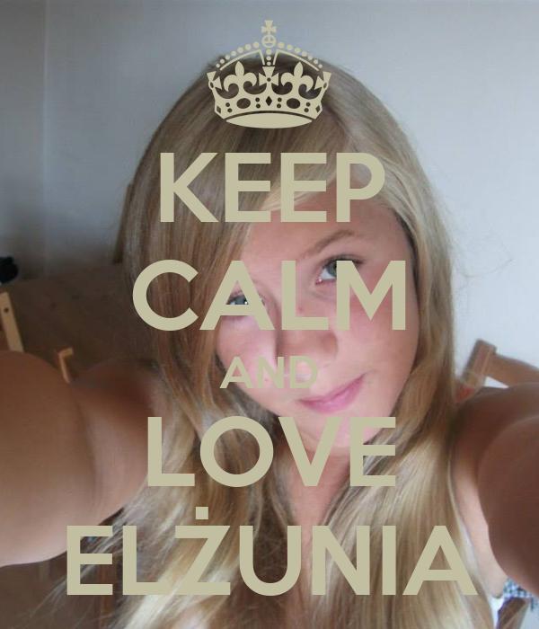 KEEP CALM AND LOVE ELŻUNIA