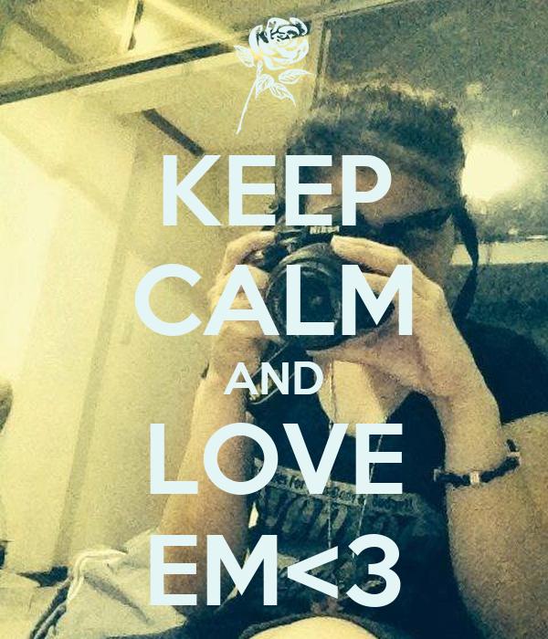 KEEP CALM AND LOVE EM<3