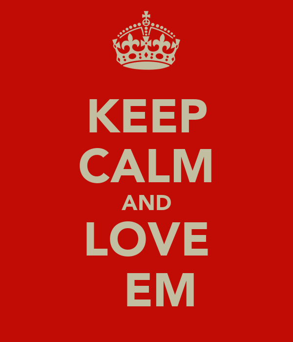 KEEP CALM AND LOVE ♥♥EM