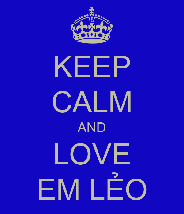 KEEP CALM AND LOVE EM LẺO