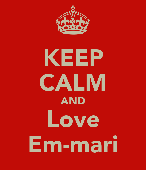KEEP CALM AND ♡Love♡ Em-mari