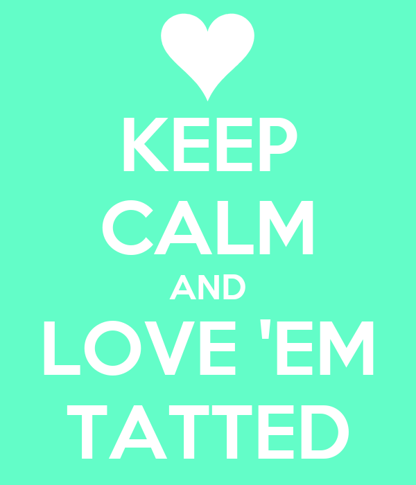 KEEP CALM AND LOVE 'EM TATTED