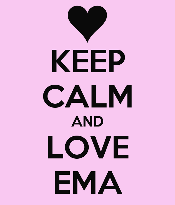 KEEP CALM AND LOVE EMA