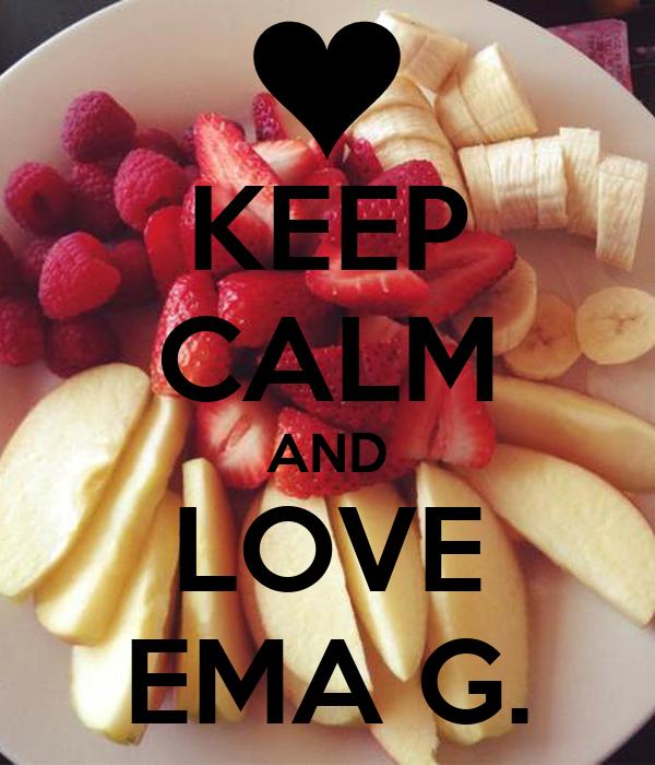 KEEP CALM AND LOVE EMA G.