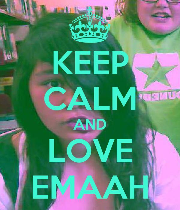 KEEP CALM AND LOVE EMAAH