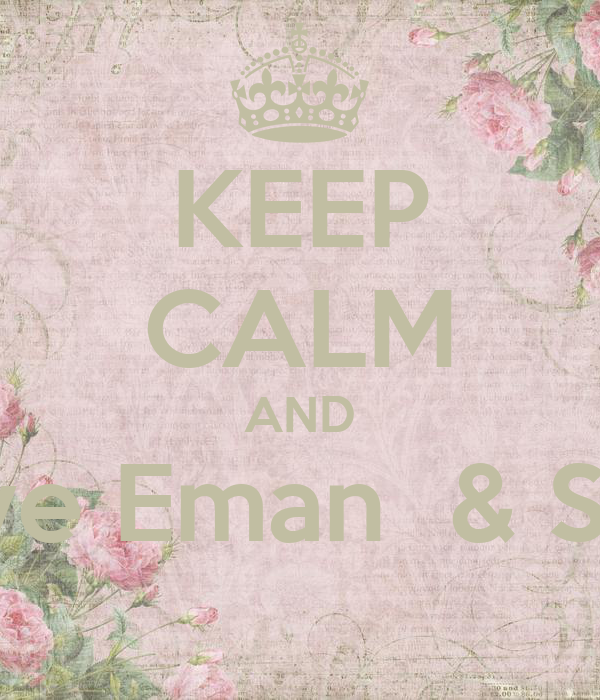 KEEP CALM AND  love Eman  & Sara