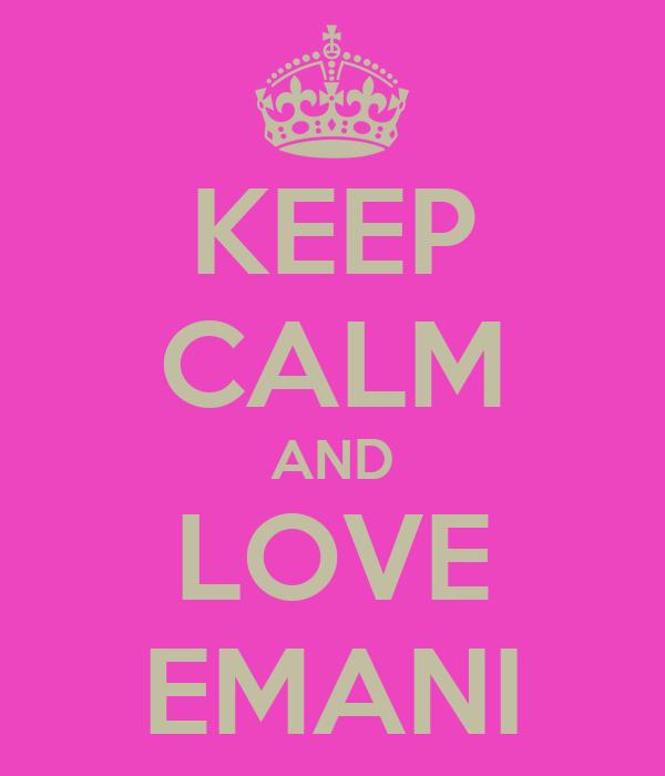 KEEP CALM AND LOVE EMANI