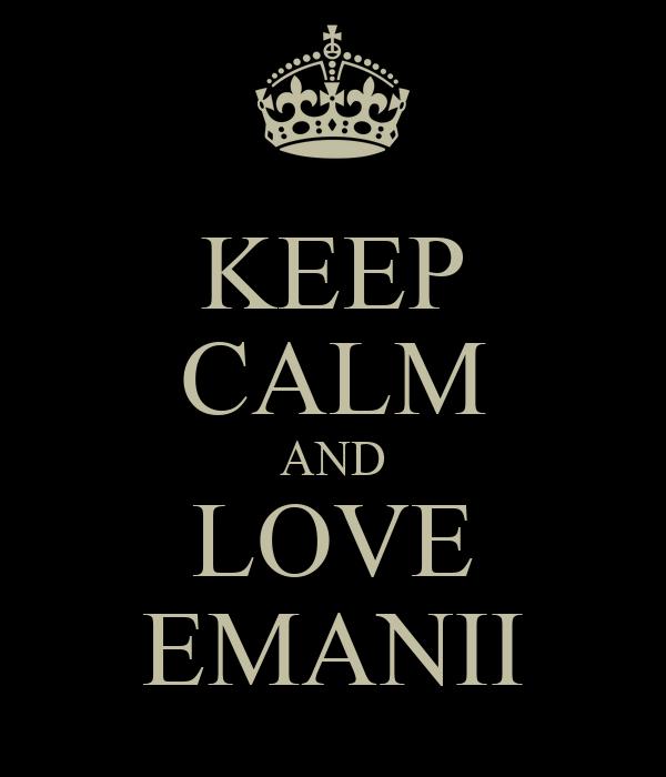 KEEP CALM AND LOVE EMANII