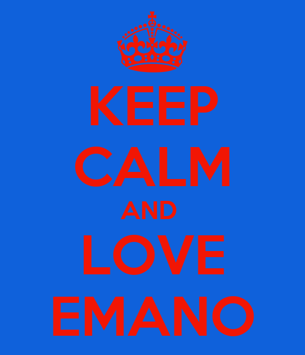 KEEP CALM AND  LOVE EMANO