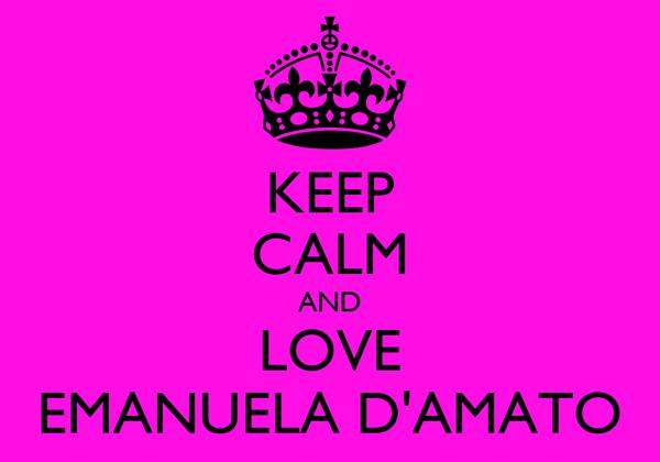 KEEP CALM AND LOVE EMANUELA D'AMATO