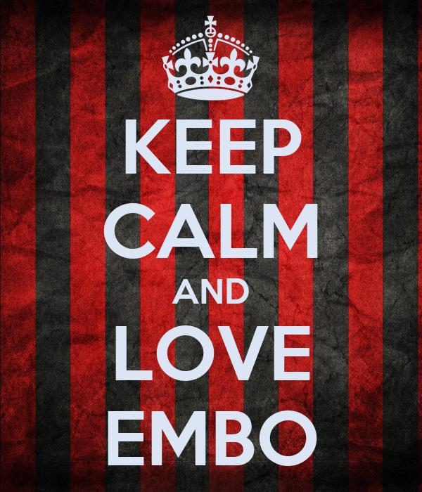 KEEP CALM AND LOVE EMBO