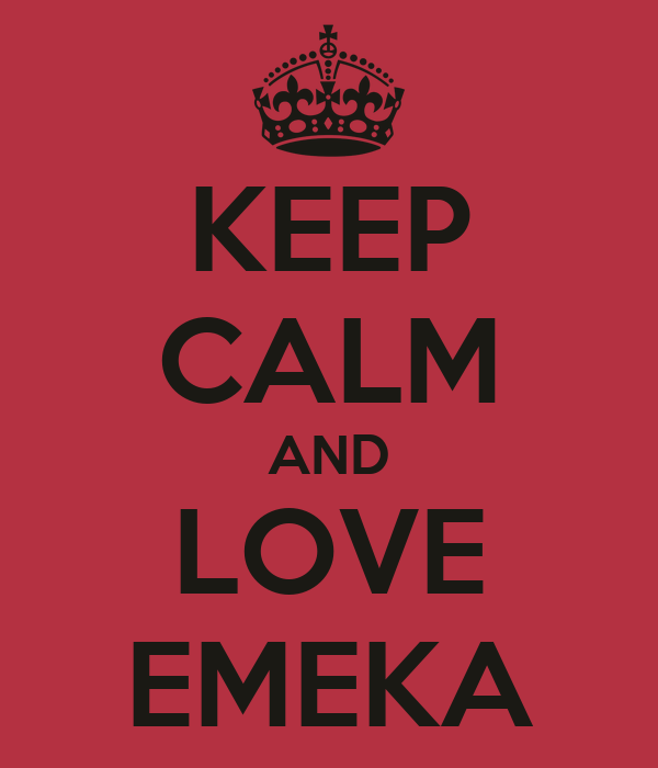 KEEP CALM AND LOVE EMEKA